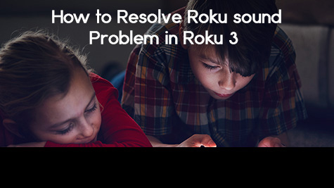resolve no sound problem in Roku 3