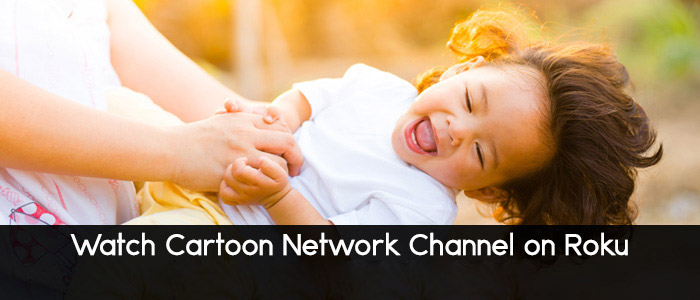 Watch Cartoon Network Channel on Roku