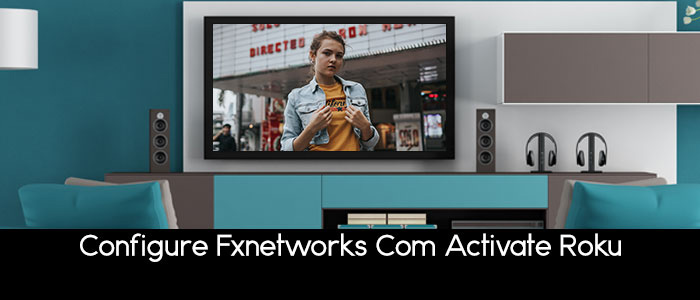 activate FXNetworks com Roku