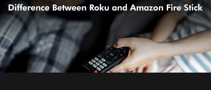 difference between Roku and Amazon Fire stick