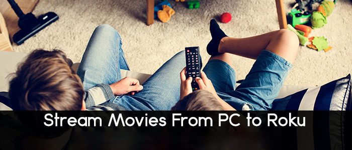 stream movies from PC to Roku