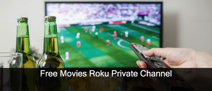Watch free movies on Roku private channels