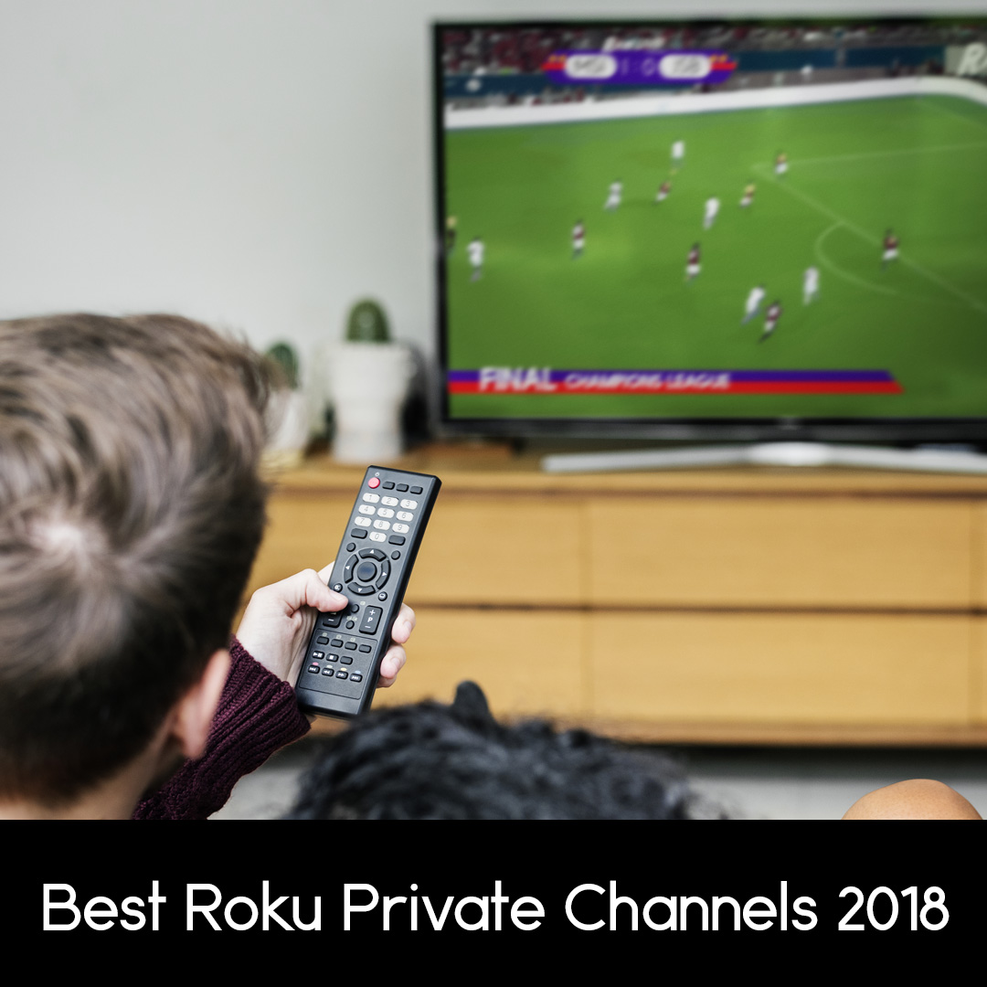 Best Roku private channels 2018